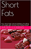 Short Fats: Four short high-calorie drabbles of stuffing and weight gain erotica from Mollycoddles