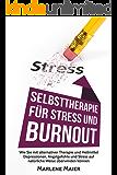 Stress: Selbsttherapie für Stress und Burnout: Wie Sie mit alternativer Therapie und Heilmittel Depressionen, Angstgefühle und Stress auf natürliche Weise ... Stress Management und Burnout Therapie 1)