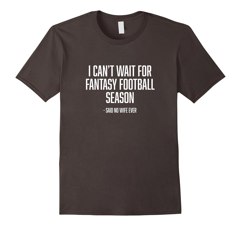 I cant wait for fantasy football season, said no wife ever