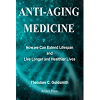 Anti-Aging Medicine: How We Can Extend Lifespan and Live Longer and Healthier Lives (English Edition)