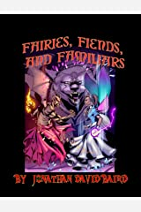 Fairies, Fiends, and Familiars: The short fiction of Jonathan David Baird Kindle Edition