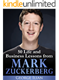 Mark Zuckerberg: 50 Life and Business Lessons from Mark Zuckerberg