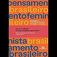 Interseccionalidades: pioneiras do feminismo negro brasileiro (Pensamento feminista brasileiro)
