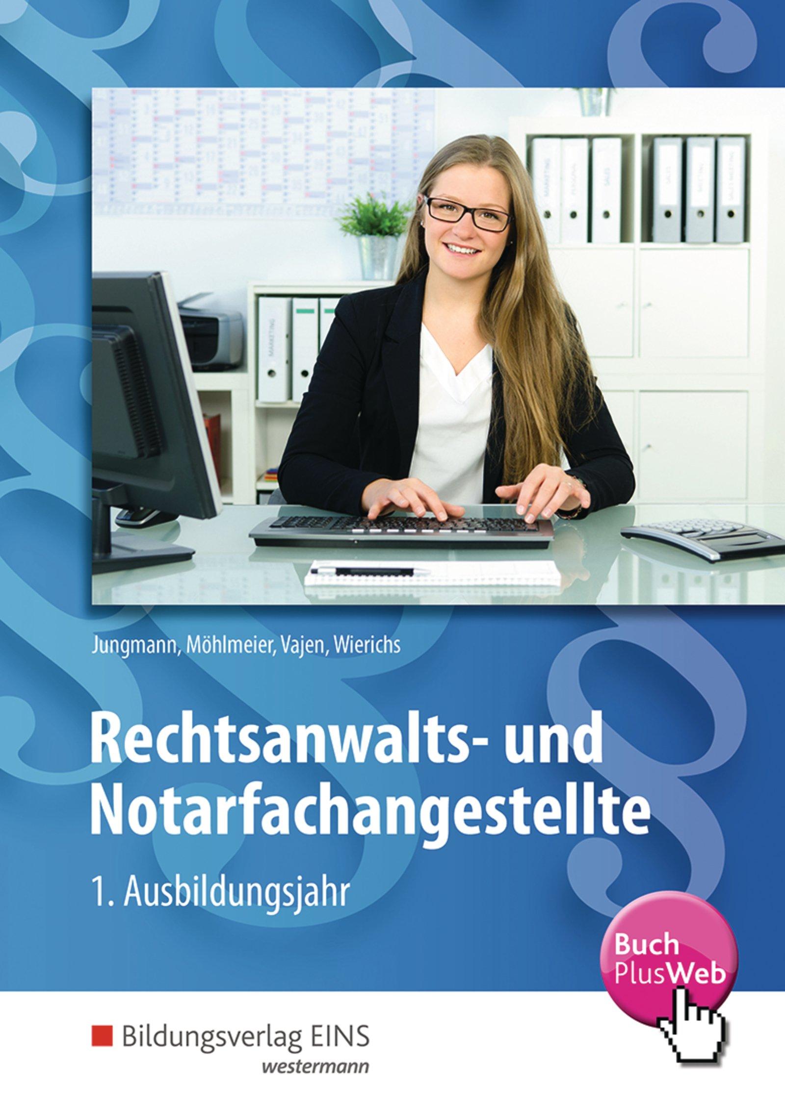 Rechtsanwalts- und Notarfachangestellte: 1. Ausbildungsjahr: Schülerband Taschenbuch – 1. Mai 2017 Sven Jungmann Heinz Möhlmeier Christian Vajen Günter Wierichs