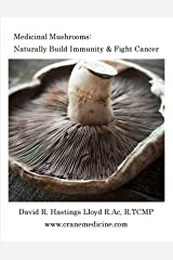 Medicinal Mushrooms: Naturally Build Immunity & Fight Cancer (Better Your Life Book 3) Kindle Edition