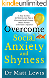Overcome Social Anxiety and Shyness: A Step-By-Step Self Help Action Plan to Overcome Social Anxiety, Defeat Shyness and…