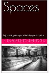 Spaces: My space, your space and the public space Kindle Edition