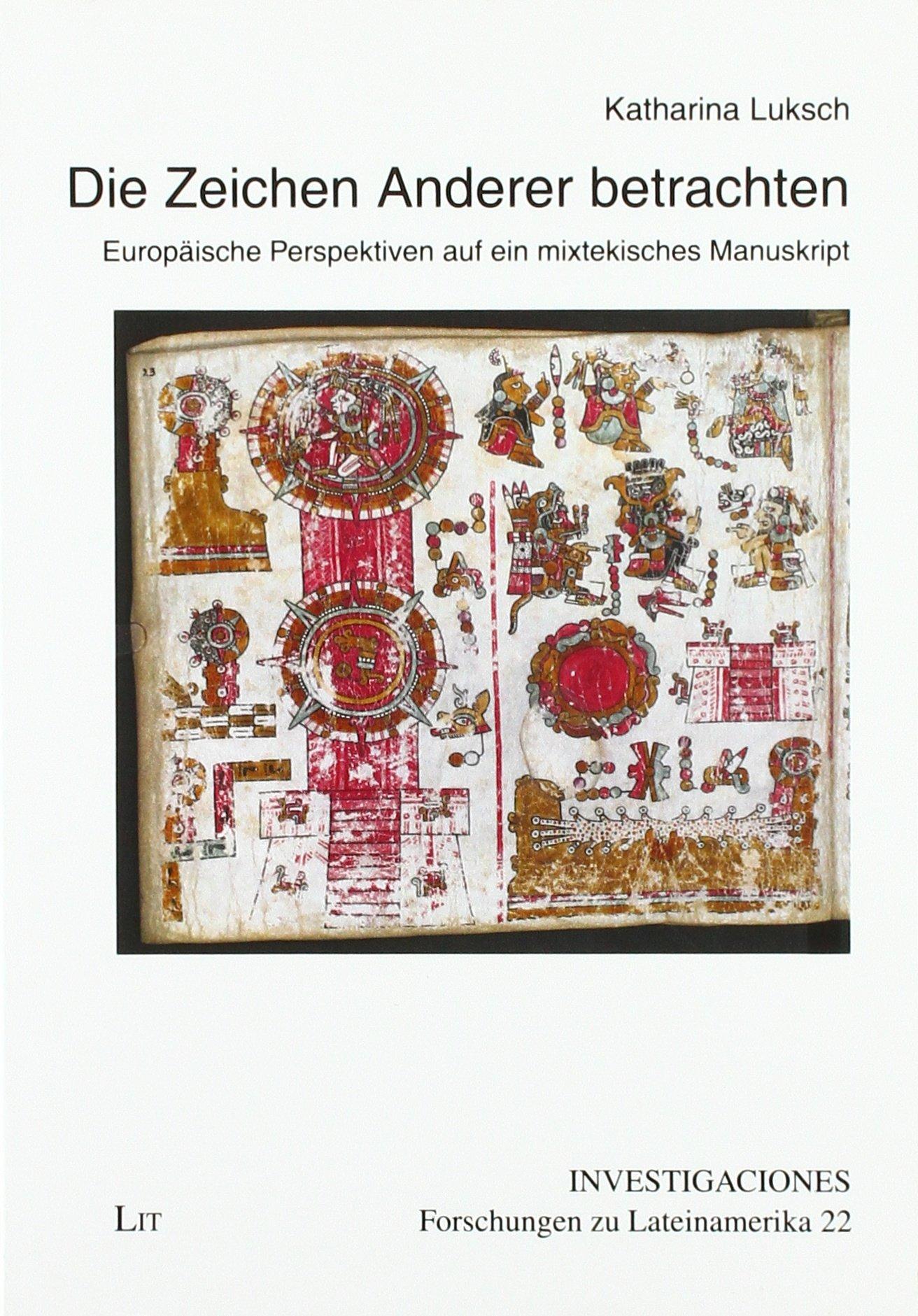 Die Zeichen Anderer Betrachten  Europäische Perspektiven Auf Ein Mixtekisches Manuskript
