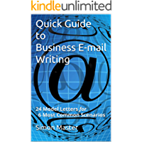 Quick Guide to Business E-mail Writing: 24 Model Letters for 6 Most Common Scenarios (English Edition)