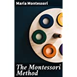 The Montessori Method: Scientific Pedagogy as Applied to Child Education in 'The Children's Houses' with Additions and Revisi