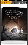 Raising Quails Naturally: Learn How To Equip A Quail Coop And Raise Healthy Quails