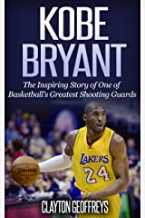 Kobe Bryant: The Inspiring Story of One of Basketball's Greatest Shooting Guards (Basketball Biography Books) Kindle Edition