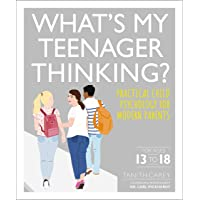 What's My Teenager Thinking: Practical Child Psychology for Modern Parents
