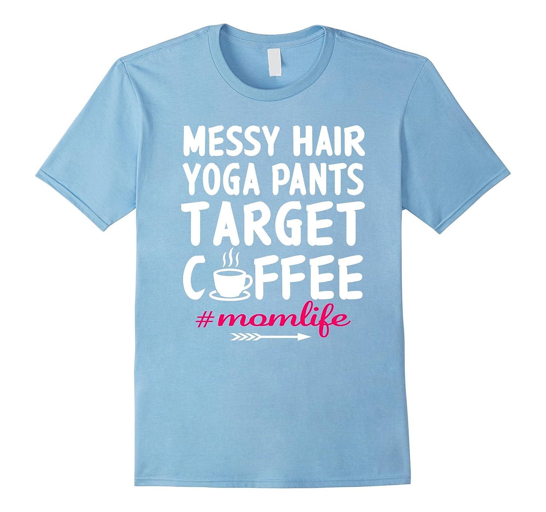 b8212e6dca Messy Hair Yoga Pants Target Coffee Mom Life Shirt-BN – Banazatee