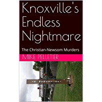 Knoxville's Endless Nightmare: The Christian-Newsom Murders (English Edition)