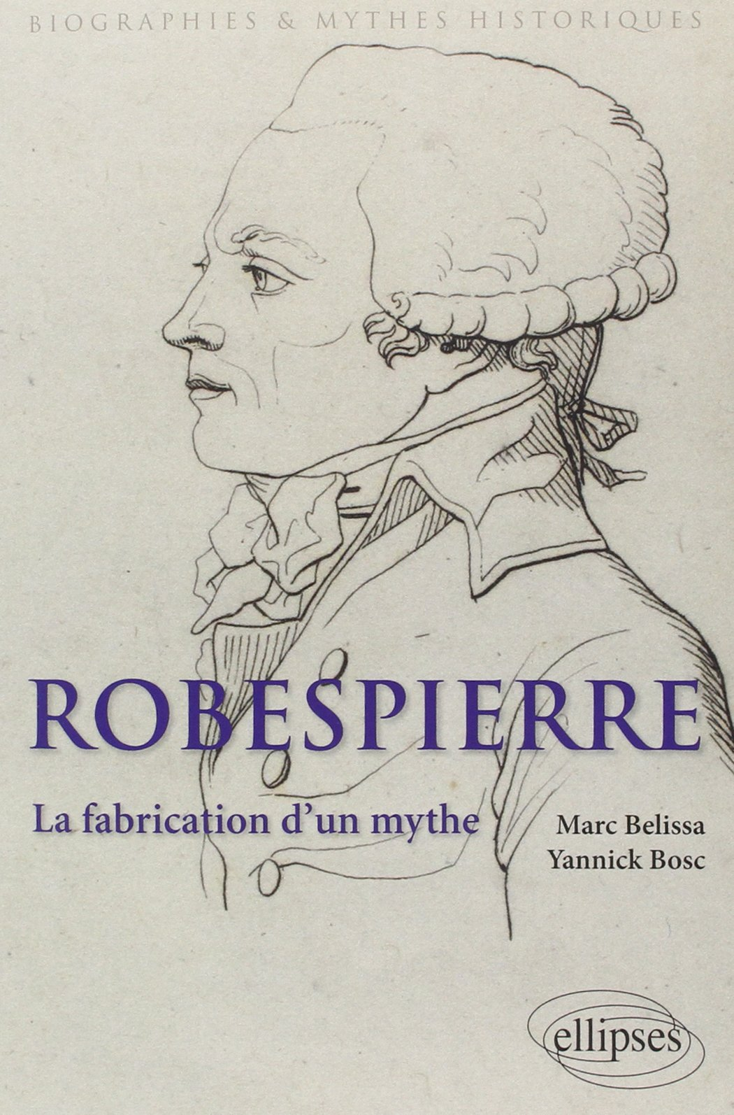 Robespierre La Fabrication d'un Mythe