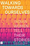 Walking Towards Ourselves: Indian Women Tell Their Stories