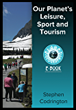 Our Planet's Leisure, Sport and Tourism (Planet Geography Book 8) (English Edition)