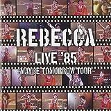 REBECCA LIVE'85~Maybe Tomorrow Tour~