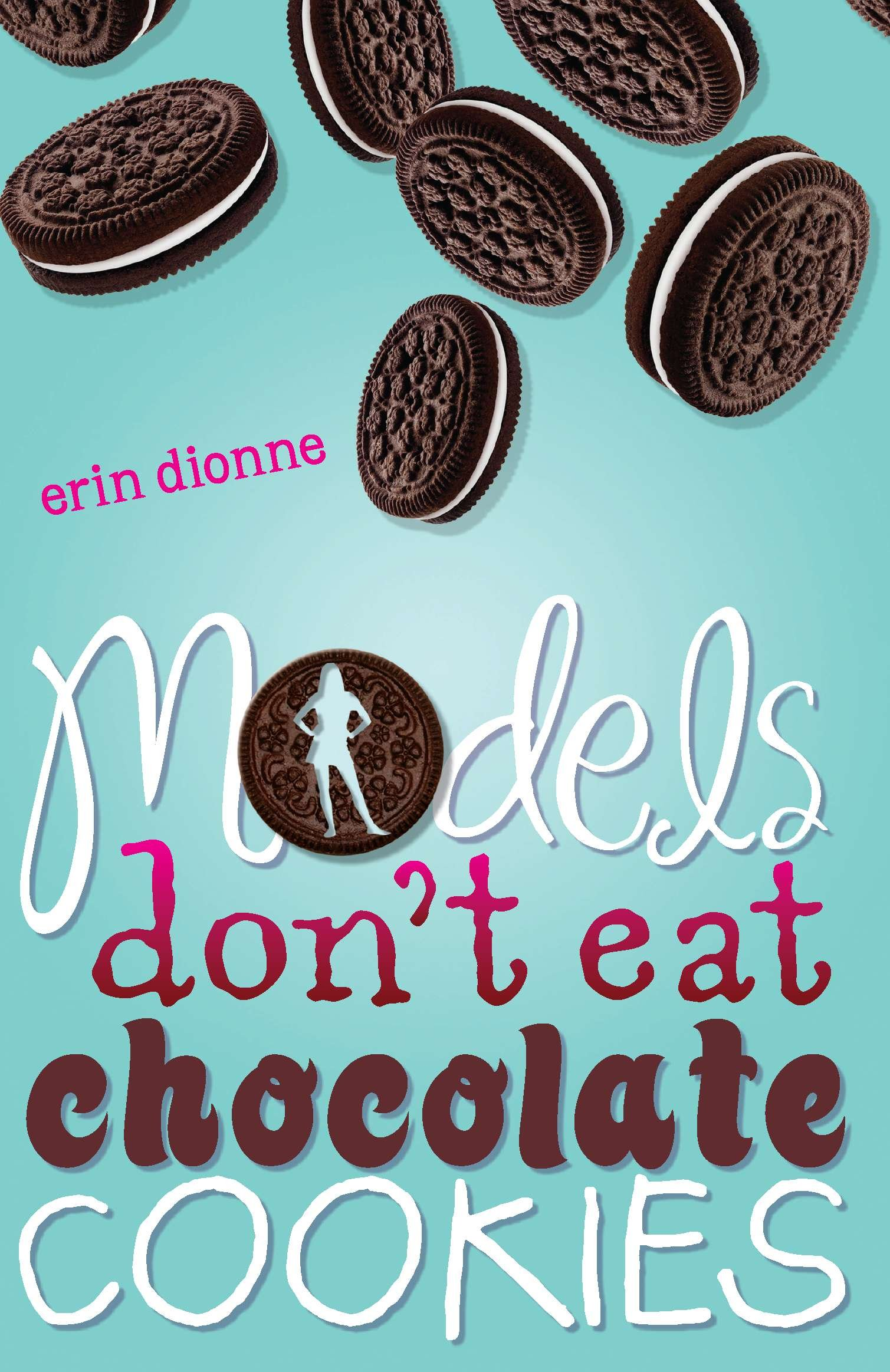 Models Don't Eat Chocolate Cookies: Erin Dionne: 9780803732964 ...