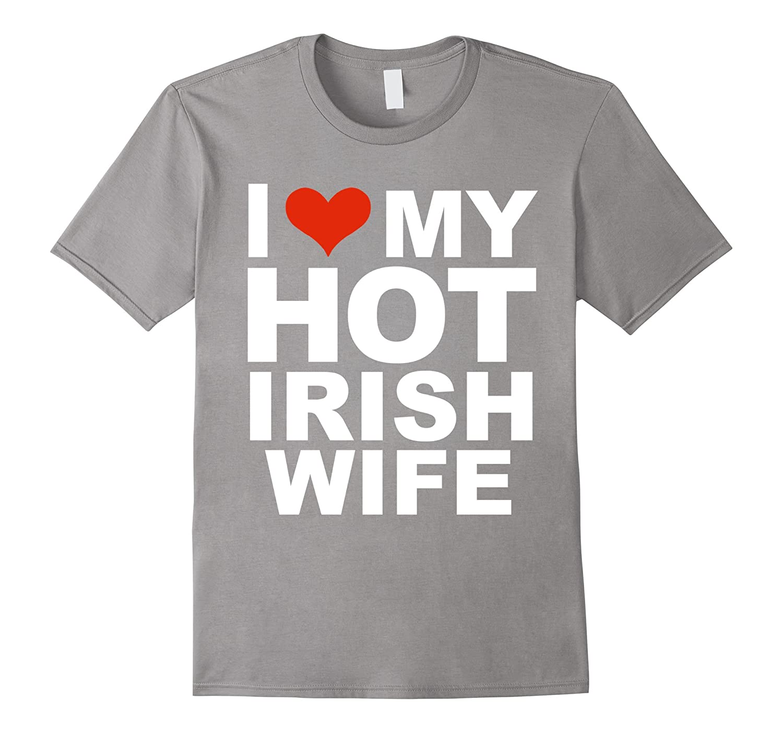 I Love My Hot Irish Wife T-shirt Husband Marriage Ireland-CL