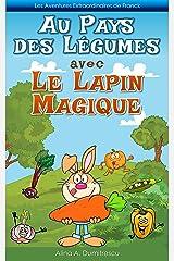 Au Pays des Légumes avec le Lapin magique: Manger sainement (Les Aventures Extraordinaires de Franck t. 5) (French Edition) Kindle Edition