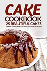 Cake Cookbook - 25 Beautiful Cakes: Learn How to Make a Cake with The Help of Recipes Given for Cool Cakes Kindle Edition