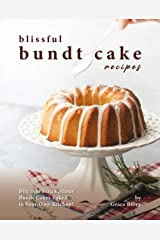 Blissful Bundt Cake Recipes: Bite into Scrumptious Bundt Cakes Baked in Your Own Kitchen! Kindle Edition