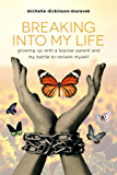 Breaking Into My Life: Growing Up with a Bipolar Parent and My Battle to Reclaim Myself