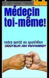 Médecin toi-même!: votre santé au quotidien