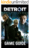 Detroit: Become Human Game Guide: Walkthroughs, Charachers, Tips and Tricks and A Lot More