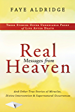Real Messages From Heaven: And Other True Stories of Miracles, Divine Intervention and Supernatural Occurrences