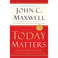 Today Matters: 12 Daily Practices to Guarantee Tomorrow's Success (Maxwell, John C.) (English Edition)