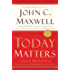 Today Matters: 12 Daily Practices to Guarantee Tomorrows Success (Maxwell, John C.)