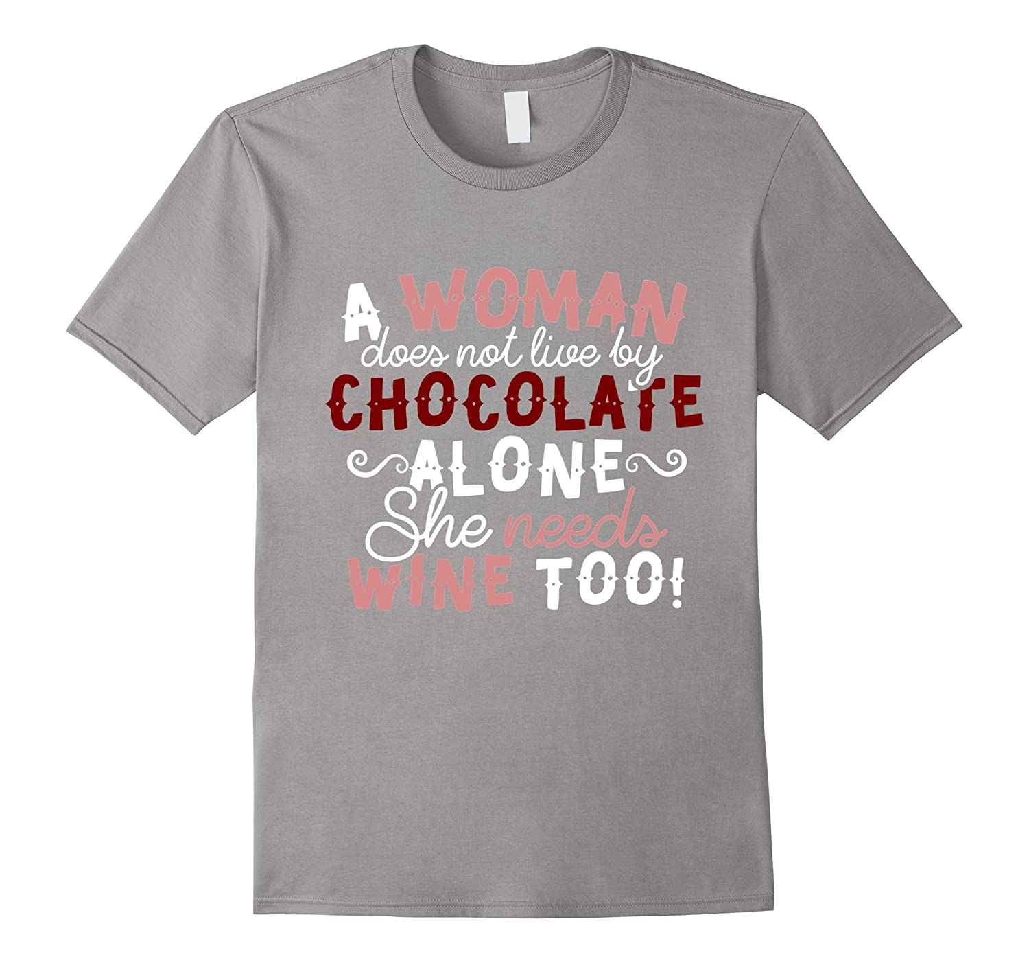 A Woman Cannot Live by Chocolate Alone Needs Wine Too TShirt-TH