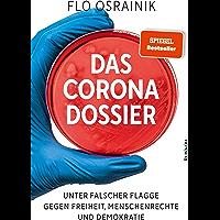 Das Corona-Dossier: Unter falscher Flagge gegen Freiheit, Menschenrechte und Demokratie (German Edition)