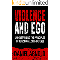 Violence and Ego: Understanding the Principles of Functional Self-Defense (English Edition)