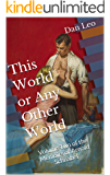 This World or Any Other World: Volume Two of the Memoirs of Arnold Schnabel