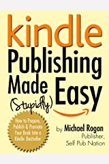Kindle Publishing Made (Stupidly) Easy | The Ultimate No-Nonsense Guide to Amazon Self Publishing Kindle Edition