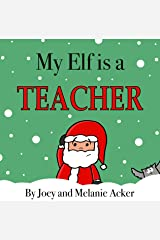 My Elf is a Teacher: A fun and cute Christmas story for the classroom and school. (The Wonder Who Crew Book 6) Kindle Edition