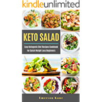 Keto Salad: Easy Ketogenic Diet Recipes Cookbook for Quick Weight Loss Beginners (English Edition)