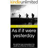 As if it were yesterday: An old fat man remembers his youth as a Marine in Vietnam