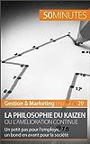 La philosophie du Kaizen ou l'amélioration continue: Un petit pas pour l'employé, un bond en avant pour la société (Gestion & Marketing t. 29)