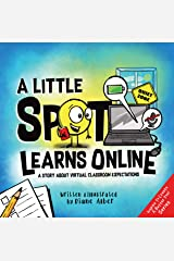 A Little SPOT Learns Online: A Story About Virtual Classroom Expectations Kindle Edition