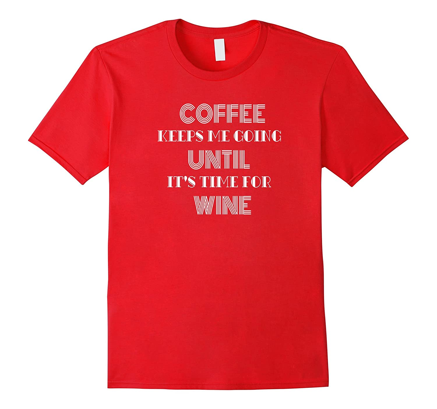 Coffee keeps me going until it's time for Wine Funny T shirt-Rose