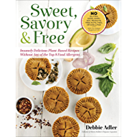 Sweet, Savory & Free: Insanely Delicious Plant-Based Recipes Without Any of the Top 8 Food Allergens (English Edition)