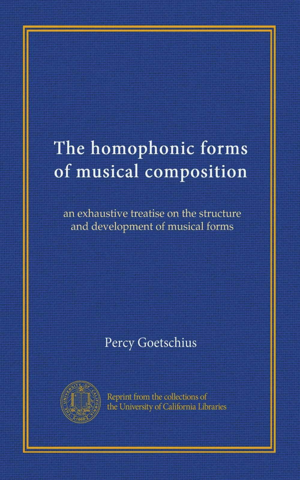 The homophonic forms of musical composition: an exhaustive treatise on the structure and development of musical forms PDF