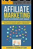 Affiliate Marketing: Online Geld verdienen leicht gemacht: Passives Einkommen durch Digistore24, Amazon & Kindle Direct Publishing