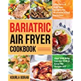 Bariatric Air Fryer Cookbook: Effortless & Delicious Recipes for Healthier Fried Favorites That Will Help You Eat Well & Keep