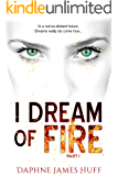 I Dream of Fire: a paranormal dystopian novel: Part 1